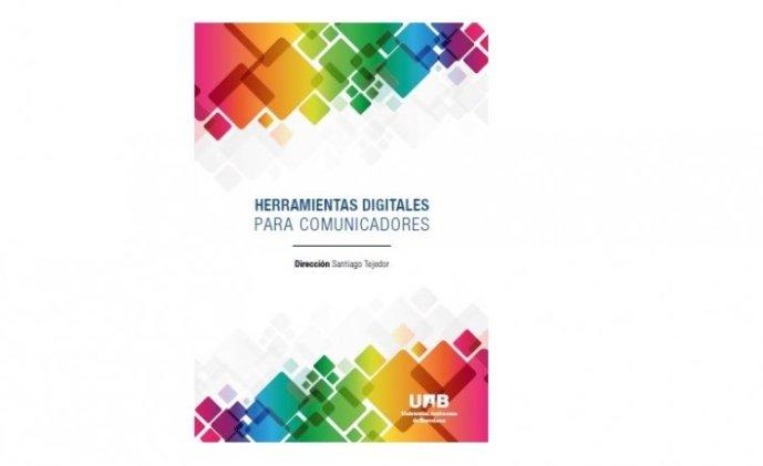 a4bf58ee0 Acaba de aparecer el libro digital Herramientas digitales para  comunicadores, bajo la dirección del profesor Santiago Tejedor y la  coordinación de un equipo ...